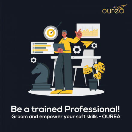 BE A TRAINED PROFESSIONAL! GROOM AND EMPOWER YOUR SOFT SKILLS – OUREA
