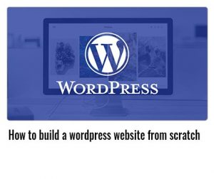 How-to-build-a-wordpress-website-from-scratch