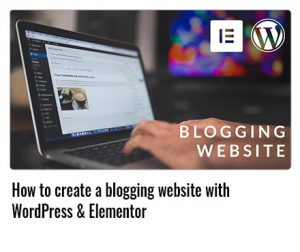 How-to-create-a-blogging-website-with-WordPress-&-Elementor